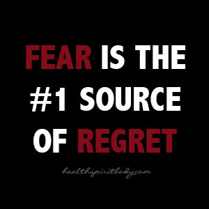 FEAR SOURCE OF REGRET