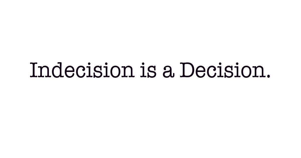 Image result for indecision is still a decision